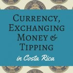 Money Matters: Currency, Exchanging Money, and Tipping in Costa Rica