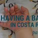 Having a Baby in Costa Rica: Part 2