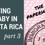 Having a Baby in Costa Rica: Part 3, the Paperwork