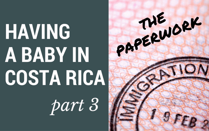 Paperwork After Having a Baby in Costa Rica