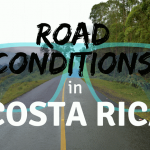 Road Conditions of Specific Routes in Costa Rica
