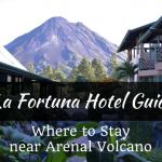 La Fortuna Hotel Guide: Where to Stay Near Arenal Volcano